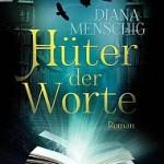 menschig_-_hueter_der_worte_-_cover_large (Gastgespräch mit DIANA MENSCHIG, Teil 1)